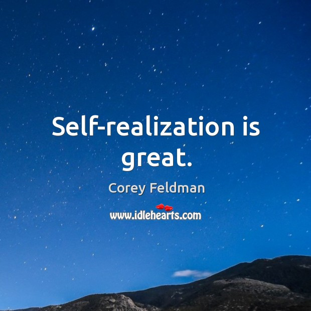 Self-realization is great. Corey Feldman Picture Quote