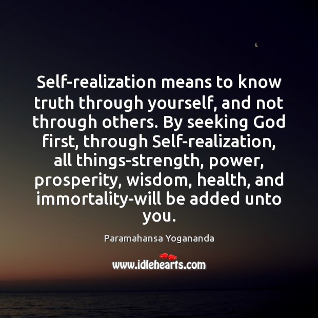 Self-realization means to know truth through yourself, and not through others. By Paramahansa Yogananda Picture Quote