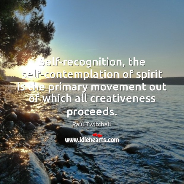 Self-recognition, the self-contemplation of spirit is the primary movement out of which Image