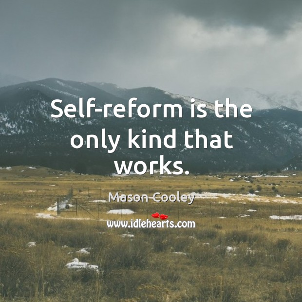 Self-reform is the only kind that works. Image