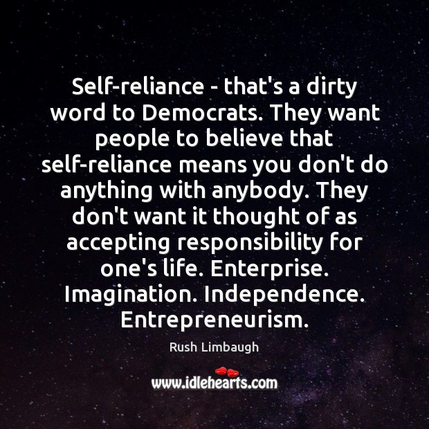 Self-reliance – that's a dirty word to Democrats. They want people to Image