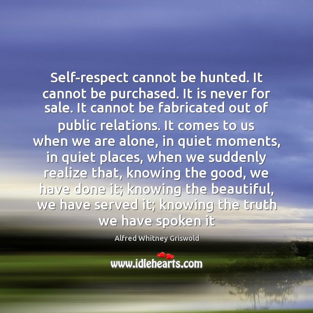 Image, Self-respect cannot be hunted. It cannot be purchased. It is never for