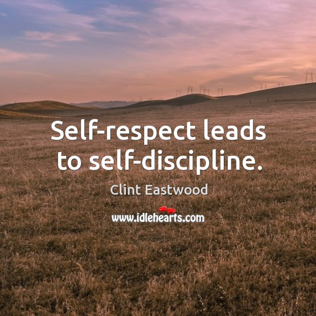 Self-respect leads to self-discipline. Image