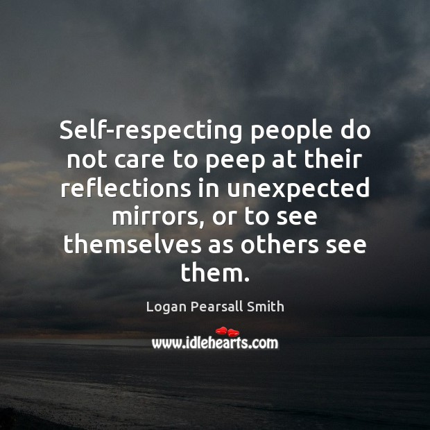 Self-respecting people do not care to peep at their reflections in unexpected Image