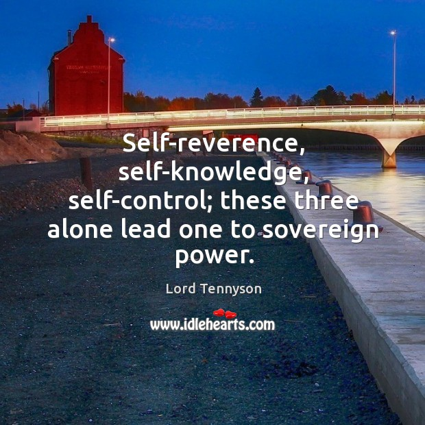 Image, Self-reverence, self-knowledge, self-control; these three alone lead one to sovereign power.