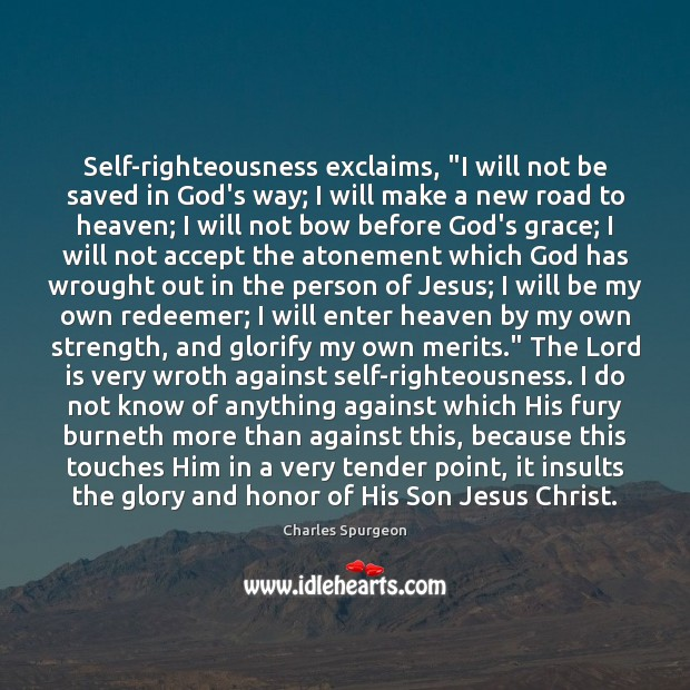 """Self-righteousness exclaims, """"I will not be saved in God's way; I will Image"""