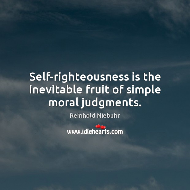 Image, Self-righteousness is the inevitable fruit of simple moral judgments.