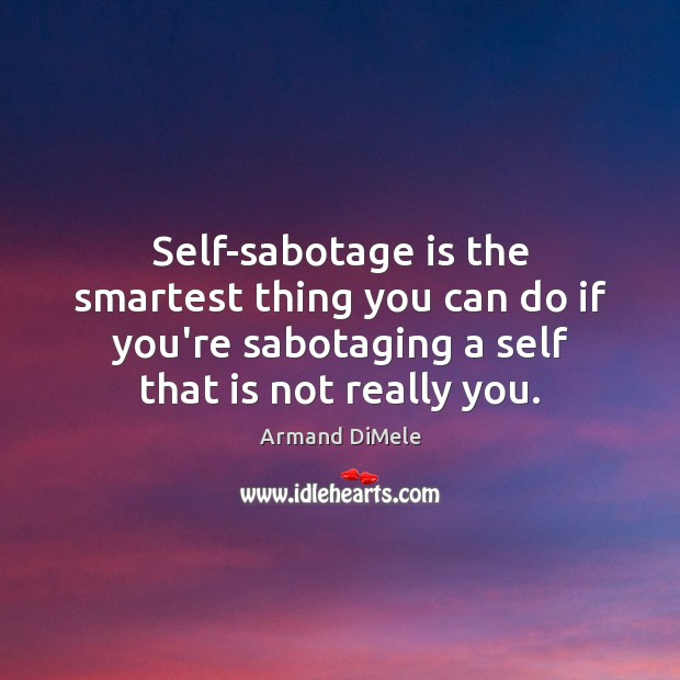Image, Self-sabotage is the smartest thing you can do if you're sabotaging a
