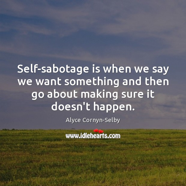 Image, Self-sabotage is when we say we want something and then go about