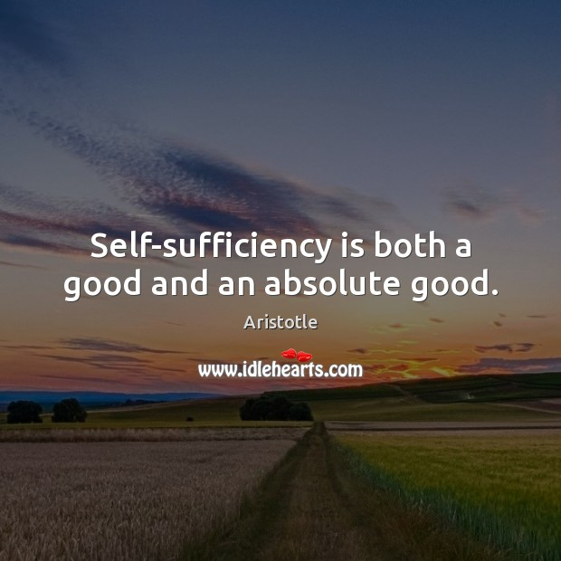 Image, Self-sufficiency is both a good and an absolute good.