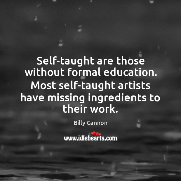 Image, Self-taught are those without formal education. Most self-taught artists have missing ingredients