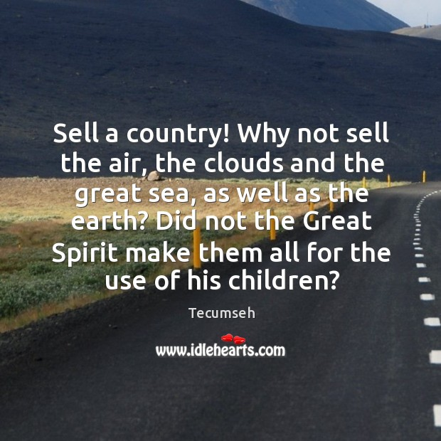 Sell a country! Why not sell the air, the clouds and the Image