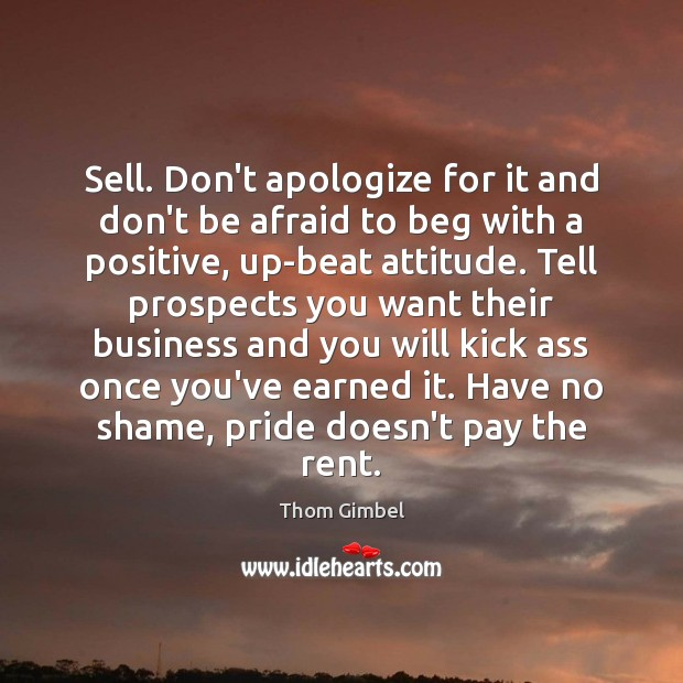 Sell. Don't apologize for it and don't be afraid to beg with Image