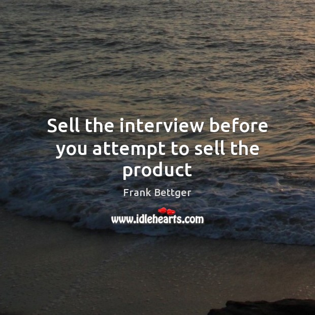 Sell the interview before you attempt to sell the product Image