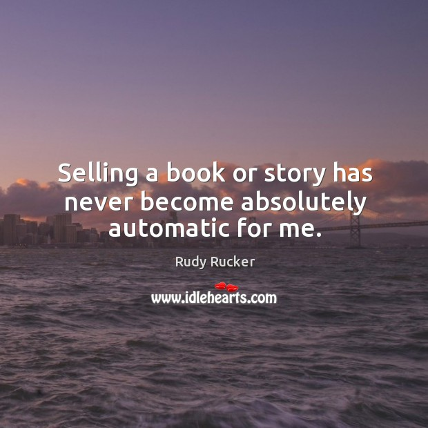 Selling a book or story has never become absolutely automatic for me. Image