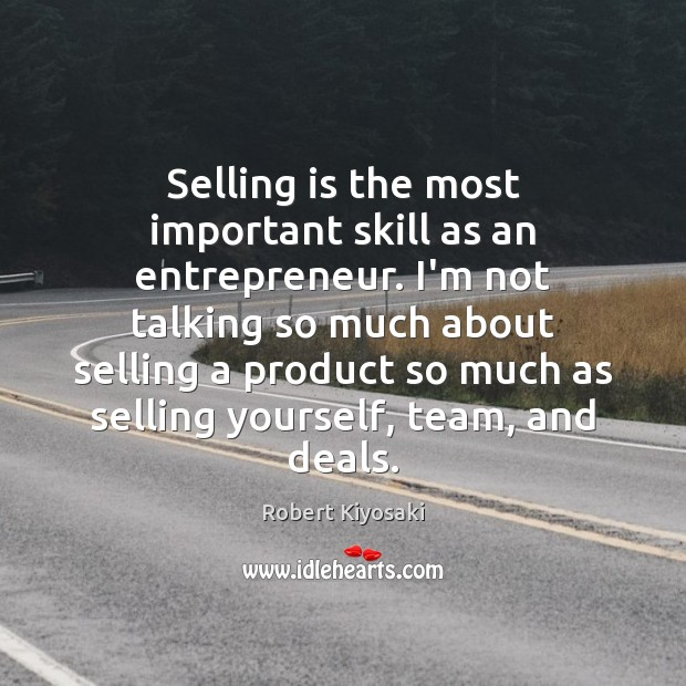 Image, Selling is the most important skill as an entrepreneur. I'm not talking