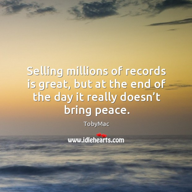 Selling millions of records is great, but at the end of the day it really doesn't bring peace. Image