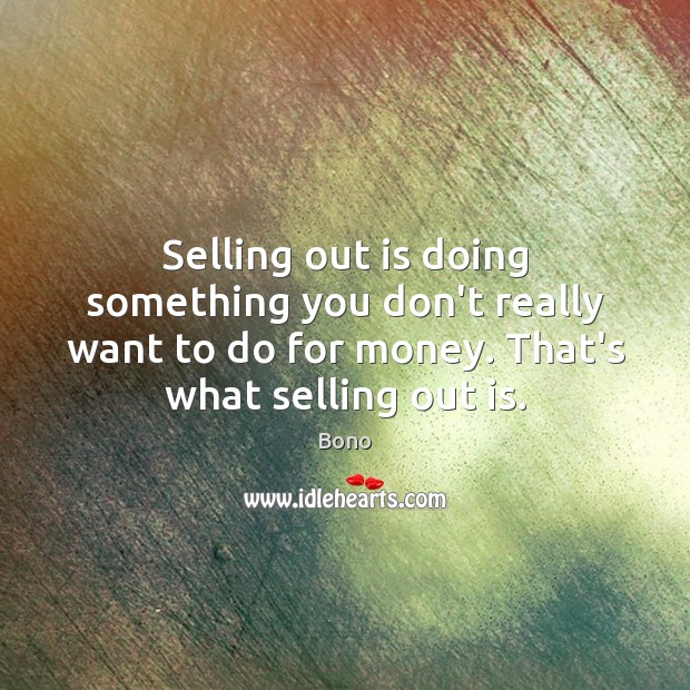 Selling out is doing something you don't really want to do for Image