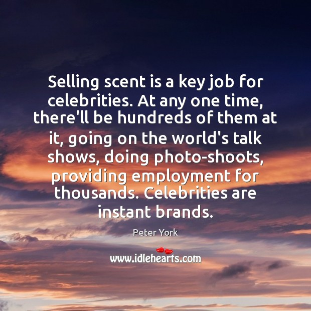 Selling scent is a key job for celebrities. At any one time, Peter York Picture Quote