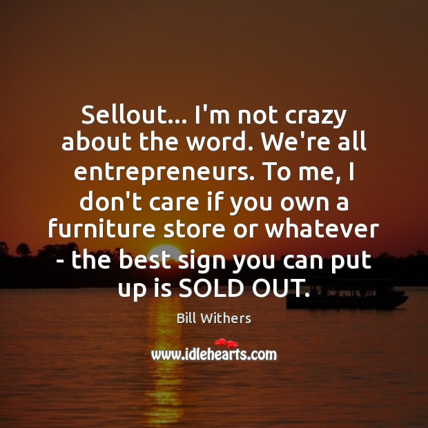 Image, Sellout… I'm not crazy about the word. We're all entrepreneurs. To me,