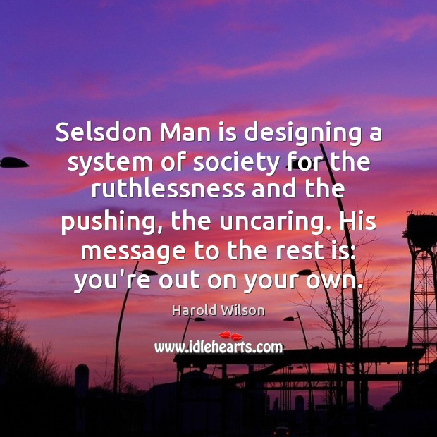 Image, Selsdon Man is designing a system of society for the ruthlessness and