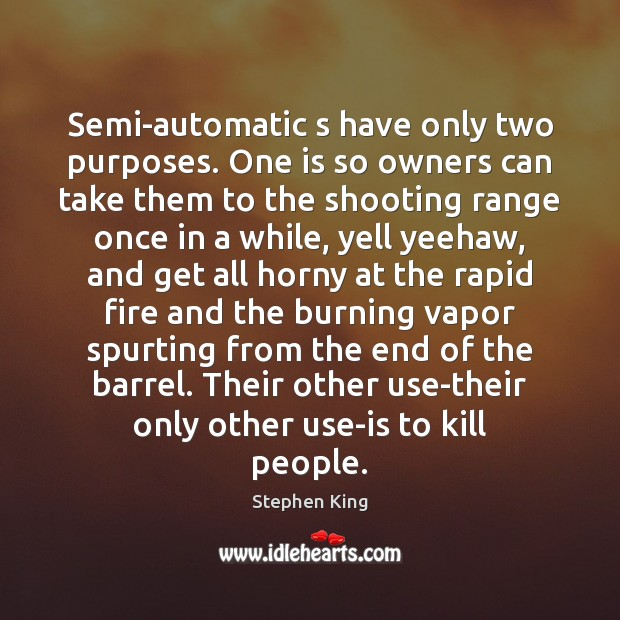 Image, Semi-automatic s have only two purposes. One is so owners can take