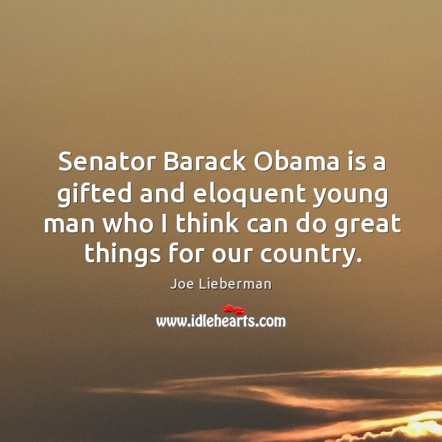 Senator Barack Obama is a gifted and eloquent young man who I Joe Lieberman Picture Quote
