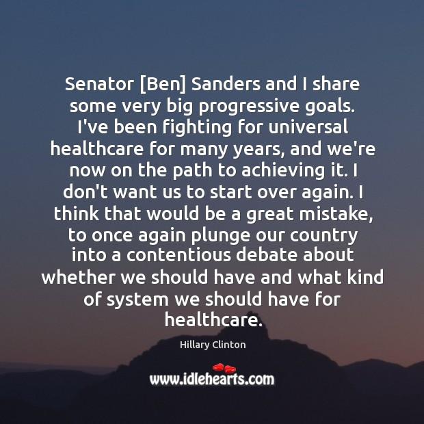 Image, Senator [Ben] Sanders and I share some very big progressive goals. I've