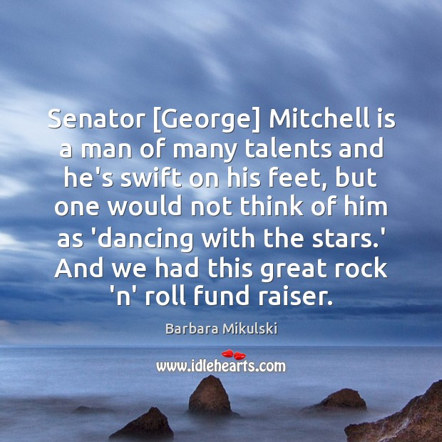 Image, Senator [George] Mitchell is a man of many talents and he's swift