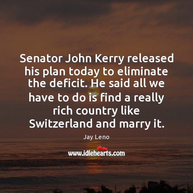 Image, Senator John Kerry released his plan today to eliminate the deficit. He