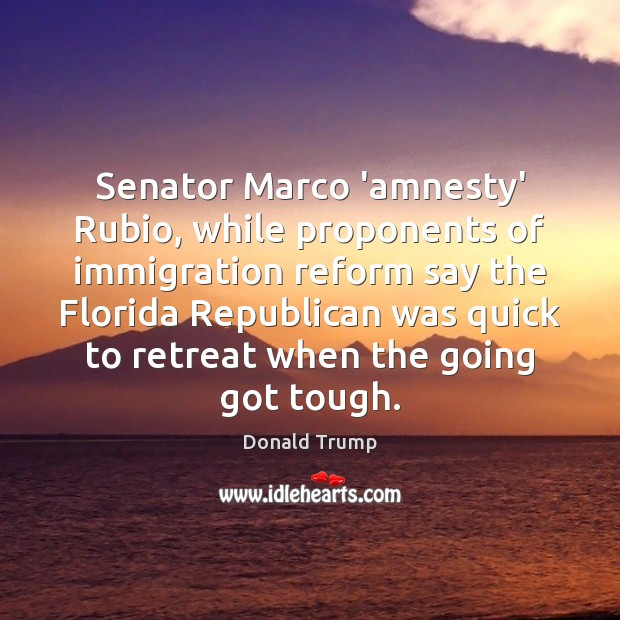 Senator Marco 'amnesty' Rubio, while proponents of immigration reform say the Florida Image