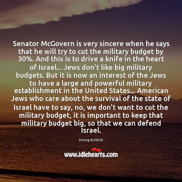 Senator McGovern is very sincere when he says that he will try Irving Kristol Picture Quote