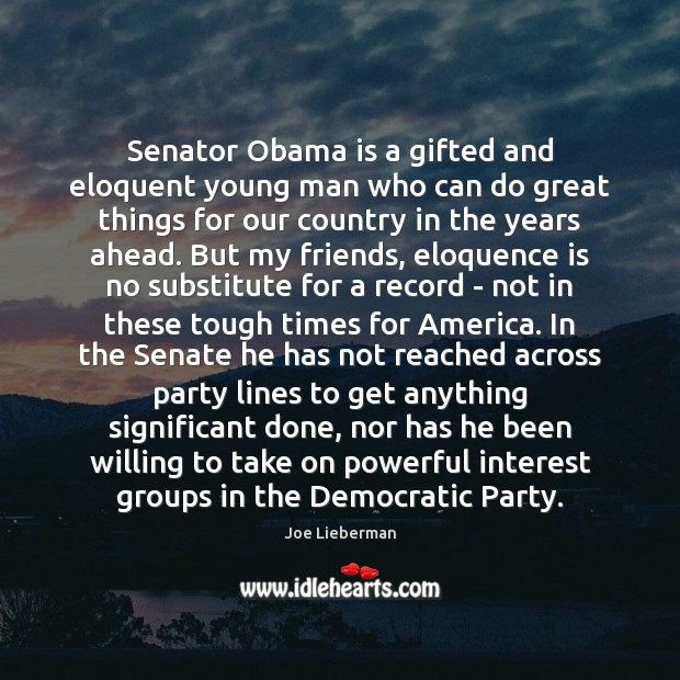 Senator Obama is a gifted and eloquent young man who can do Joe Lieberman Picture Quote