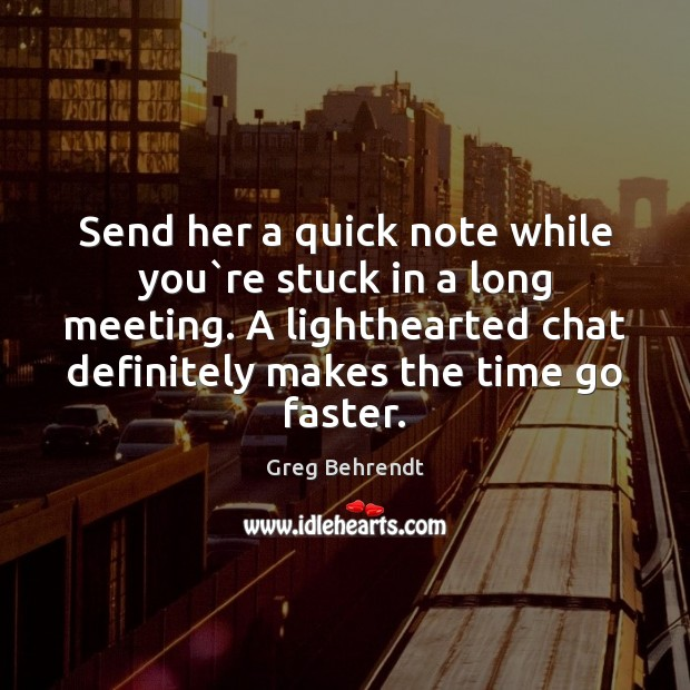 Send her a quick note while you`re stuck in a long Image
