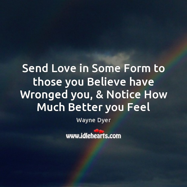 Send Love in Some Form to those you Believe have Wronged you, & Image