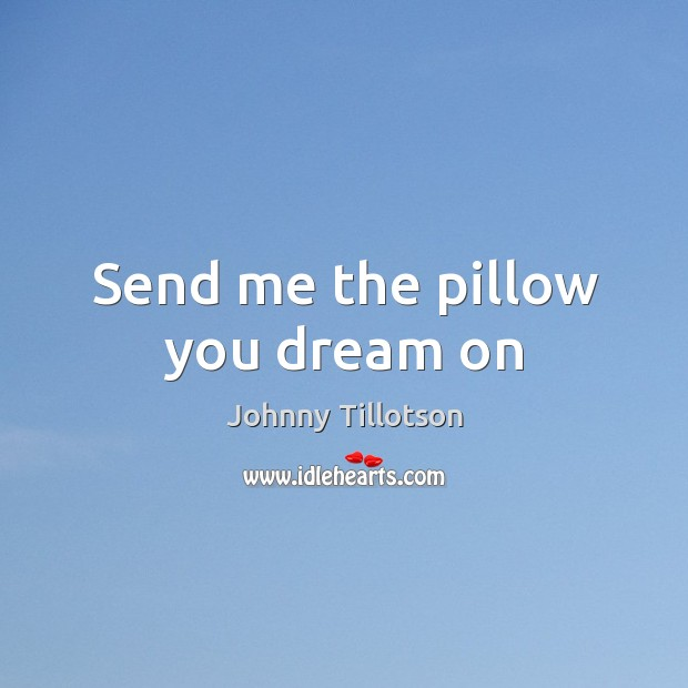 Send me the pillow you dream on Image