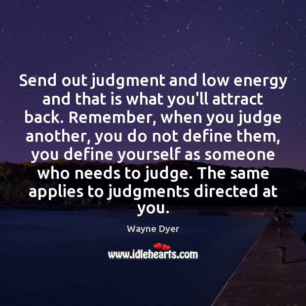 Image, Send out judgment and low energy and that is what you'll attract