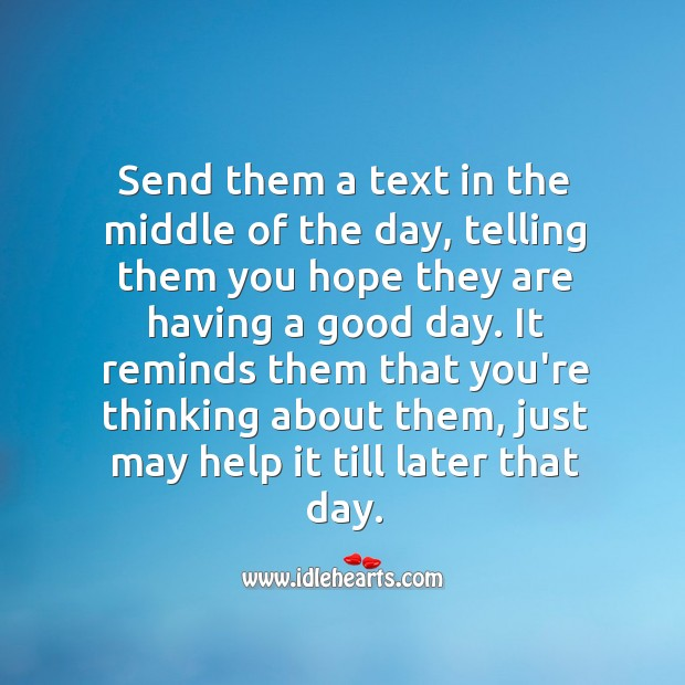 Send them a text in the middle of the day. Good Day Quotes Image