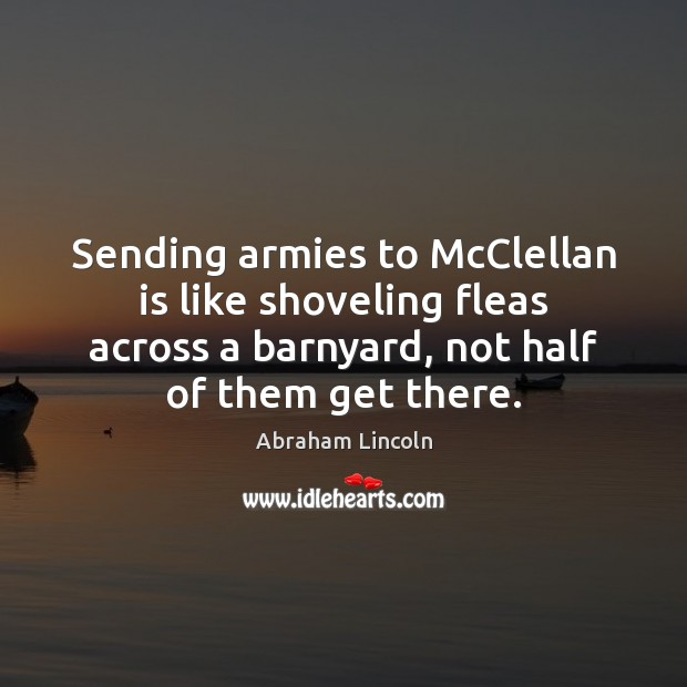 Image, Sending armies to McClellan is like shoveling fleas across a barnyard, not