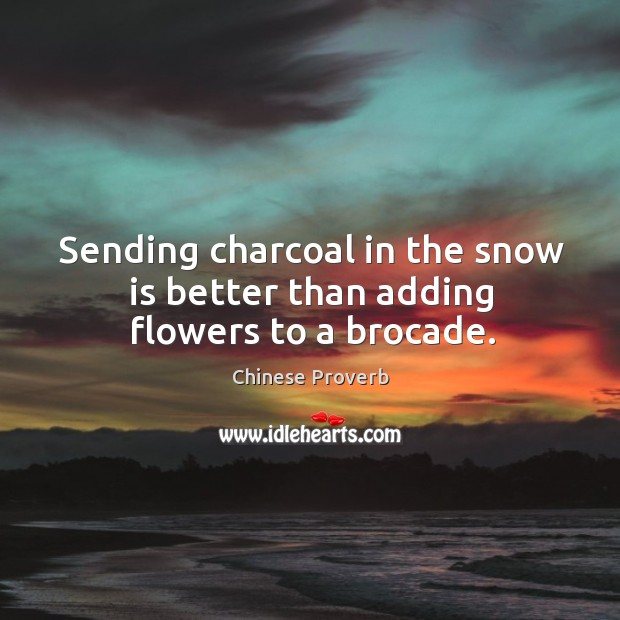 Image, Sending charcoal in the snow is better than adding flowers to a brocade.