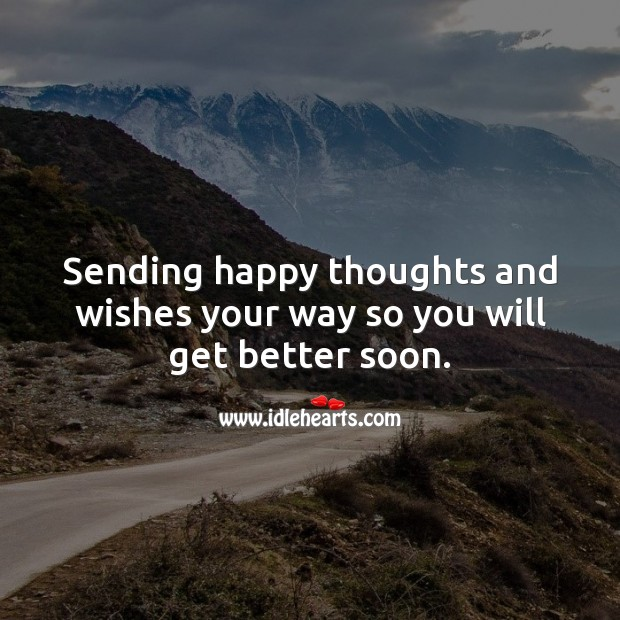 Image, Sending happy thoughts and wishes your way so you will get better soon.