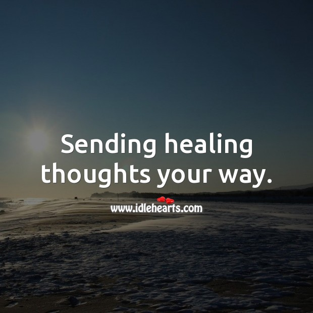 Sending healing thoughts your way. Get Well Soon Messages Image