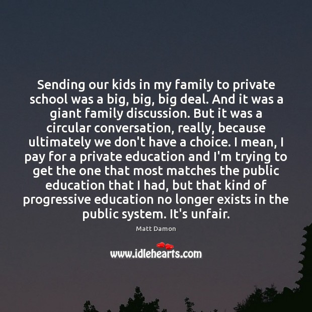 Sending our kids in my family to private school was a big, Matt Damon Picture Quote