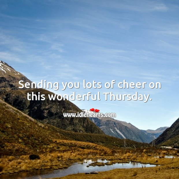 Sending you lots of cheer on this wonderful Thursday. Thursday Quotes Image
