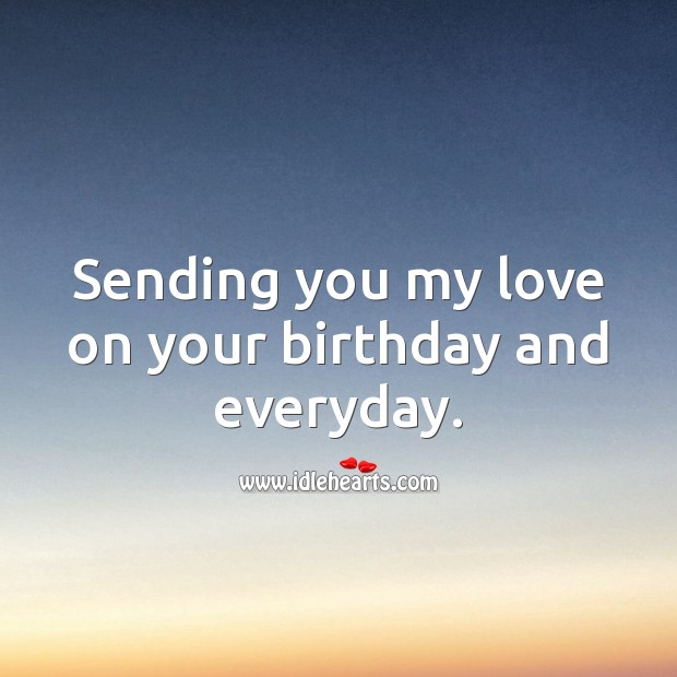 Sending you my love on your birthday and everyday. Birthday Love Messages Image