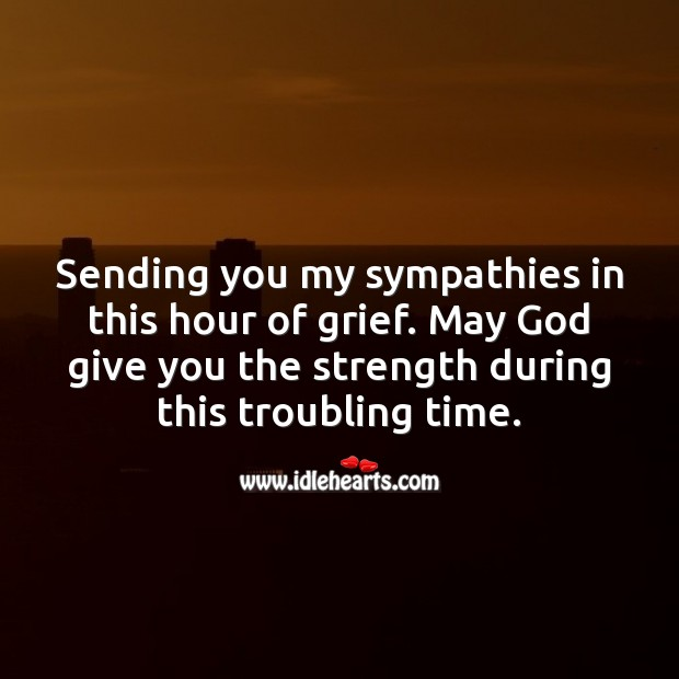 Sending you my sympathies in this hour of grief. May God give you strength. Sympathy Quotes Image