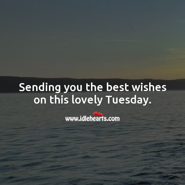 Sending you the best wishes on this lovely Tuesday. Tuesday Quotes Image
