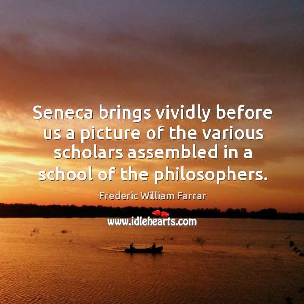 Seneca brings vividly before us a picture of the various scholars assembled in a school of the philosophers. Image