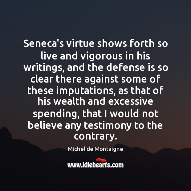 Seneca's virtue shows forth so live and vigorous in his writings, and Image