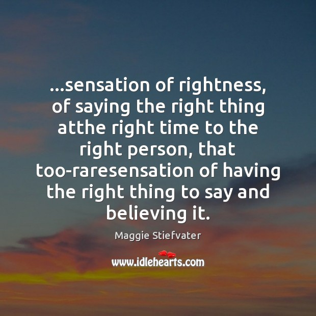 Image, …sensation of rightness, of saying the right thing atthe right time to